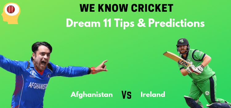 afg vs ire Dream 11 Team We Know Cricket